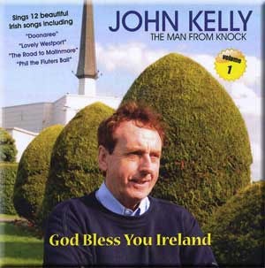 God Bless You Ireland - CD from John Kelly, 'The Man from Knock'